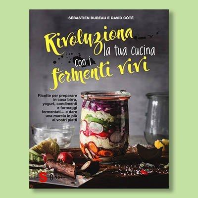 rivoluziona la tua cucina con i fermenti